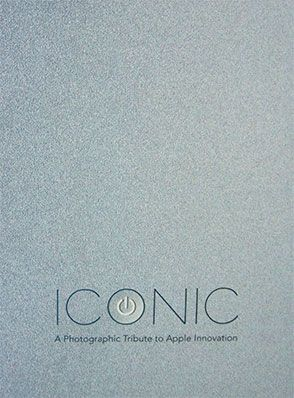 Iconic : A Photographic Tribute to Apple Innovation